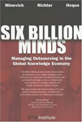 Six Billion Minds: Managing Outsourcing in the Global Knowledge Economy