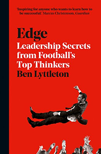 Edge: Leadership Secrets from Footballs's Top Thinkers por Ben Lyttleton