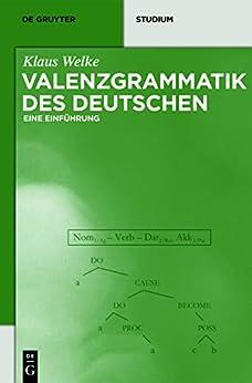 Valenzgrammatik des Deutschen: Eine Einführung (De Gruyter Studium)