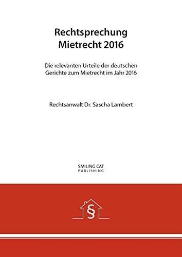 Rechtsprechung Mietrecht 2016: Die relevanten Urteile der deutschen Gerichte zum Mietrecht im Jahr 2016