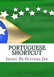 Portuguese Shortcut: Transfer your Knowledge from English and Speak Instant Portuguese!: Volume 1 by Irineu De Oliveira Jnr. (2012-04-06)