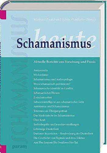 Schamanismus heute: Aktuelle Berichte aus Forschung und Praxis