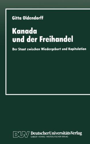 Kanada und der Freihandel: Der Staat zwischen Wiedergeburt und Kapitulation (German Edition) by Gitta Oldendorff (2013-04-15)