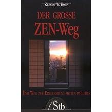 Der grosse Zen-Weg: Der Weg zur Erleuchtung mitten im Leben-Unterweisungen eines westlichen Zen-Meisters