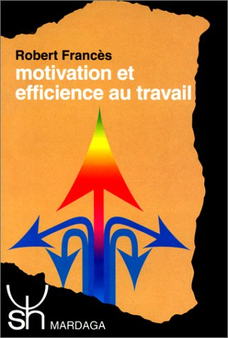 MOTIVATION ET EFFICIENCE AU TRAVAIL