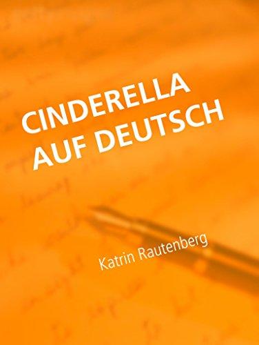 Cinderella auf Deutsch: Das Märchen vom Aschenputtel in einer ...