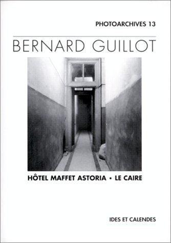 Bernard guillot - hôtel maffet astoria - le caire