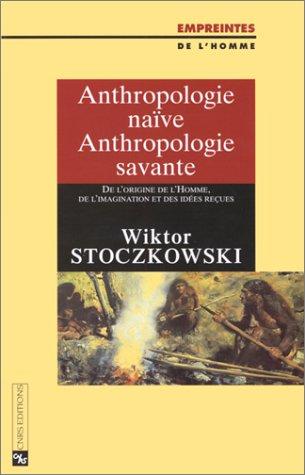 Anthropologie naïve, Anthropologie savante : De l'origine de l'Homme, de l'imagination et des idées reçues par Wiktor Stoczkowski