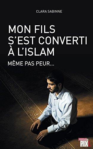 Mon fils s'est converti à l'islam - Même pas peur... par Clara Sabinne