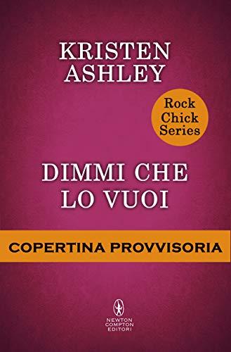 Dimmi che lo vuoi (Rock Chick Series Vol. 4) (Italian Edition)