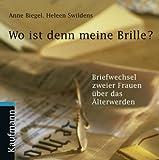 Wo ist denn meine Brille?: Briefwechsel zweier Frauen über das Älterwerden - Anne Biegel, Heleen Swildens