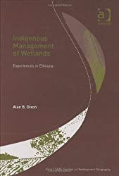 Indigenous Management of Wetlands: Experiences in Ethiopia (King's SOAS Studies in Development Geography)