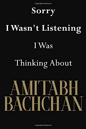Sorry I Wasn't Listening I Was Thinking About Amitabh Bachchan: Amitabh Bachchan Journal Diary Notebook