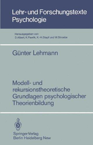 Modell- und Rekursionstheoretische Grundlagen Psychologischer Theorienbildung (Lehr- und Forschungstexte Psychologie, Band 14)