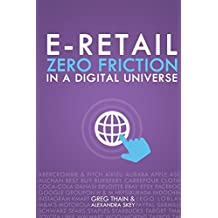 E-Retail Zero Friction In A Digital Universe by Greg Thain (2015-05-14)