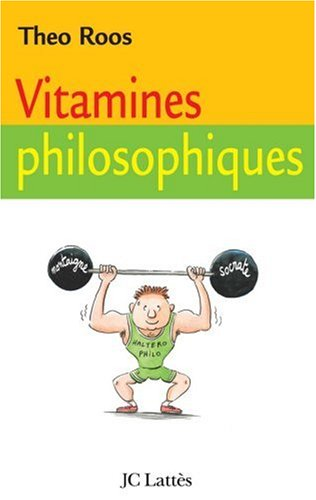 Vitamines philosophiques : Treize leçons pour fortifier votre esprit par