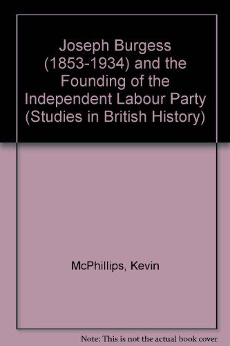 Joseph Burgess (1853-1934) and the Founding of the Independent Labour Party (Studies in British History)