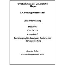 B.A. Bildungswissenschaft Zusammenfassung Modul 1C Kurs 04333 Kurseinheit 3 Sozialgeschichte des dualen Systems der Berufsausbildung