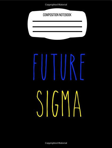 Future Sigma Composition Notebook: Sigma Gamma Rho for girls and boys, Back To School writing journal, wide ruled for creative writing (Creative Sigma)