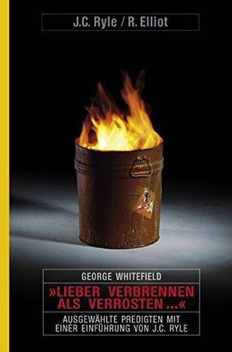 """""""Lieber verbrennen als verrosten..."""": Ausgewählte Predigten"""