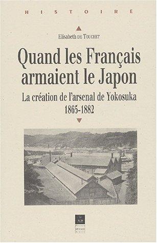 Quand les Français armaient le Japon. La création de l'arsenal de Yokosuka, 1865-1882 par Elisabeth de Touchet