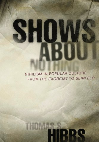 Shows About Nothing : Nihilism in Popular Culture from the Exorcist to Seinfeld