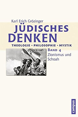 Jüdisches Denken: Theologie - Philosophie - Mystik: Band 4: Zionismus und Schoah