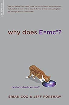 Why Does E=mc2?: (And Why Should We Care?) von [Cox, Brian, Forshaw, Jeff]