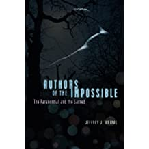 Authors of the Impossible: The Paranormal and the Sacred by Jeffrey J. Kripal (2011-11-30)