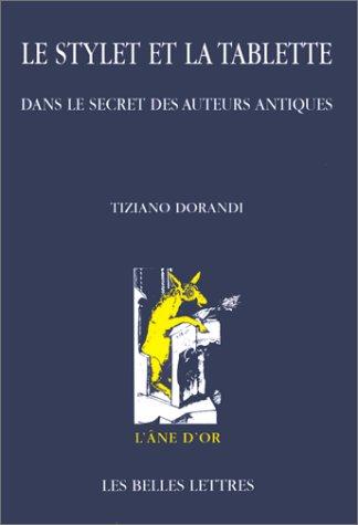 Le Stylet et la tablette.: Dans le secret des auteurs antiques.