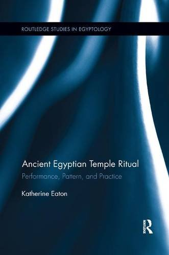 ancient-egyptian-temple-ritual-performance-patterns-and-practice-routledge-studies-in-egyptology