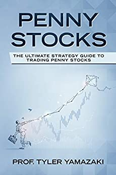 Penny Stocks: The Ultimate Strategy Guide to Trading Penny Stocks (Trading for Beginners Book 6) (English Edition) von [Yamazaki, Prof. Tyler]