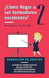 ¿Cómo llegar a ser formadores excelentes? 2: Formación de adultos. Conductas problemáticas de los asistentes.: Aprendiendo a gestionar el grupo. Lecciones fascinantes de experiencias reales.