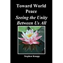 Toward World Peace: Seeing the Unity Between Us All by Stephen Knapp (2010-05-01)