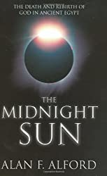 The Midnight Sun: The Death and Rebirth of God in Ancient Egypt by Alan F. Alford (2004-10-29)
