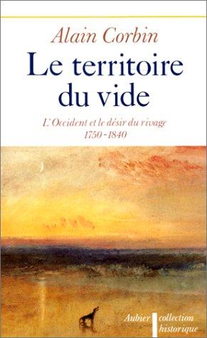 Le Territoire du vide : L'Occident et le désir du rivage (1750-1840) par