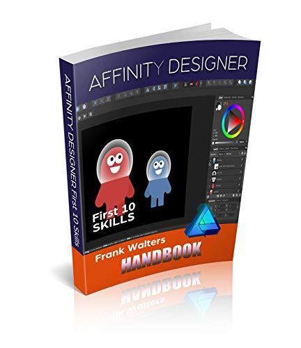 Affinity Designer for Desktop: Beginners Guide - First 10 Skills (English Edition) por Frank Walters