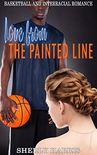 Love from the Painted Line: Basketball and Interracial Romance book cover