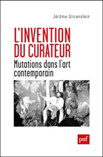 L'invention du curateur : Mutations dans l'art contemporain par Jérôme Glicenstein
