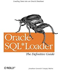 Oracle SQL*Loader: The Definitive Guide by Jonathan Gennick (2001-04-29)