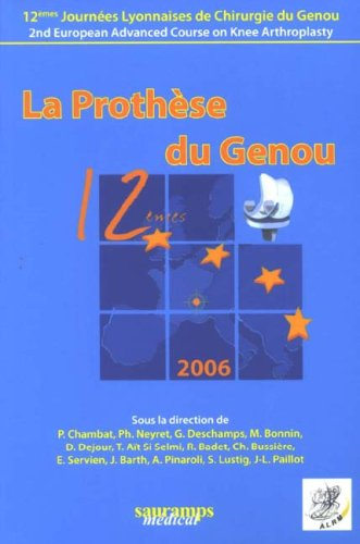 La Prothse du Genou : 12e Journes Lyonnaises de Chirurgie du Genou
