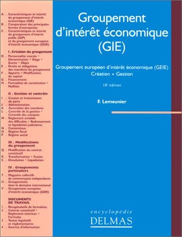 Groupement d'intérêt économique (GIE) : Groupement européen d'intérêt économique (GEIE), création, gestion par Francis Lemeunier