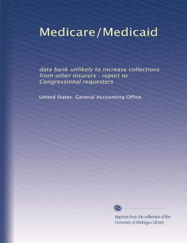 Medicare/Medicaid: data bank unlikely to increase collections from other insurers : report to Congressional requesters
