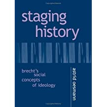 Staging History: Brecht's Social Concepts Of Ideology