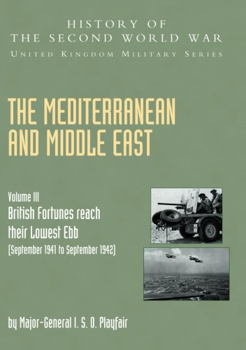 The Mediterranean and Middle East: (September 1941 to September 1942) British Fortunes Reach Their Lowest Ebb, Official Campaign Histor v. III: Volume ... Second World War: United Kingdom Military)