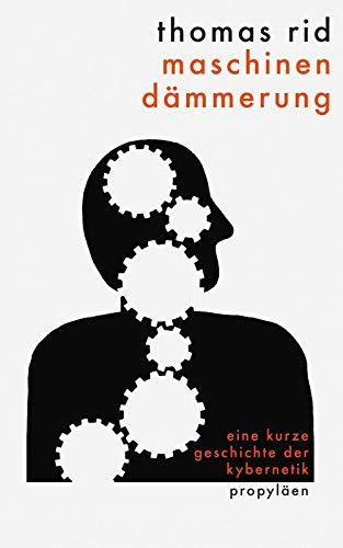 Maschinendämmerung: Eine kurze Geschichte der Kybernetik