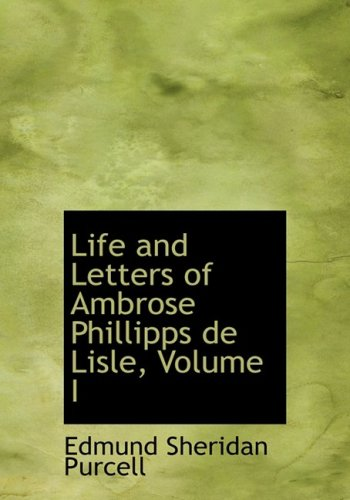 1: Life and Letters of Ambrose Phillipps de Lisle, Volume I