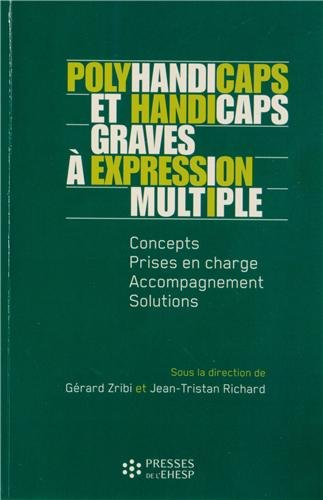 Polyhandicaps et handicaps graves  expression multiple: Concepts, prises en charge, accompagnements, solutions