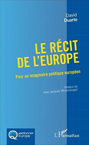 Le récit de l'Europe: Pour un imaginaire politique européen (Questionner l'Europe) par David Duarte