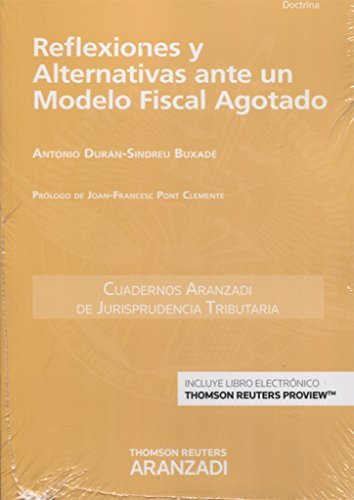 Reflexiones y alternativas ante un modelo fiscal agotado (Papel + e-book) (Cuadernos - Jurisprudencia Tributaria) por Antonio Durán-Sindreu Buxadé